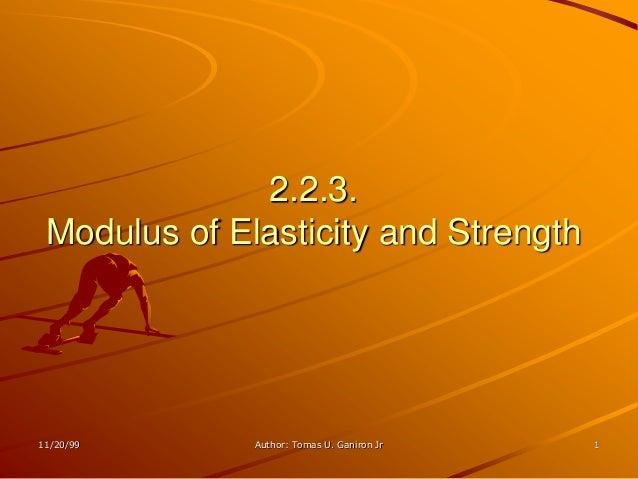2.2.3. Modulus of Elasticity and Strength11/20/99      Author: Tomas U. Ganiron Jr   1