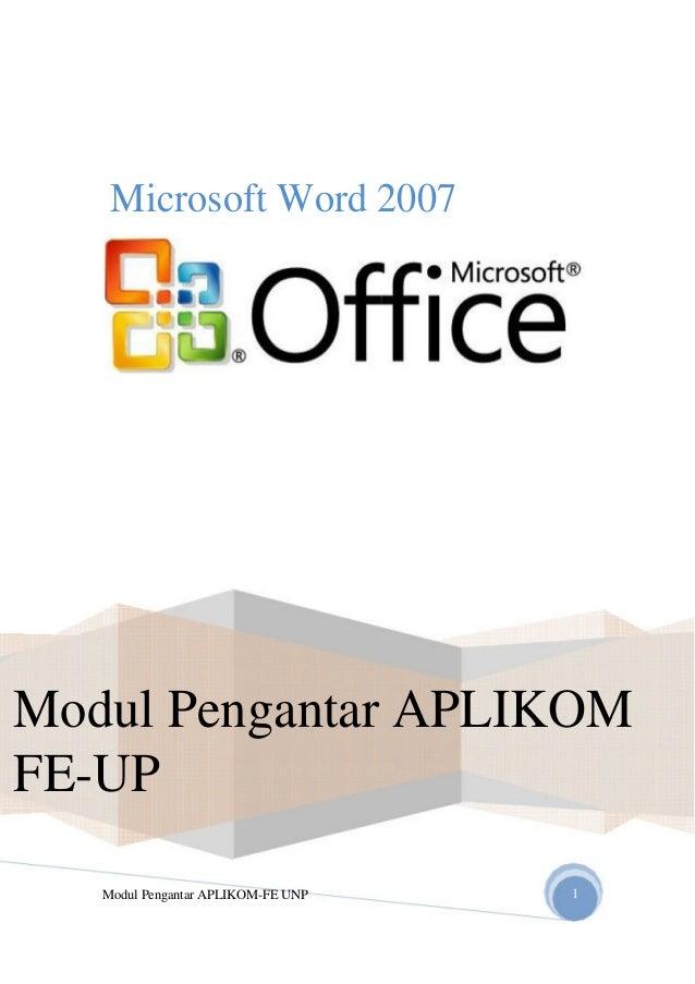 Microsoft Word 2007 Modul Pengantar APLIKOM FE-UP Modul Pengantar APLIKOM-FE UNP 1