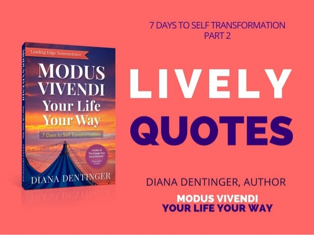 7 DAYS TO SELF TRANSFORMATION PART 2  LIVELY  DIANA DENTINGER,  AUTHOR  MODUS VIVENDI YOUR LIFE YOUR WAY