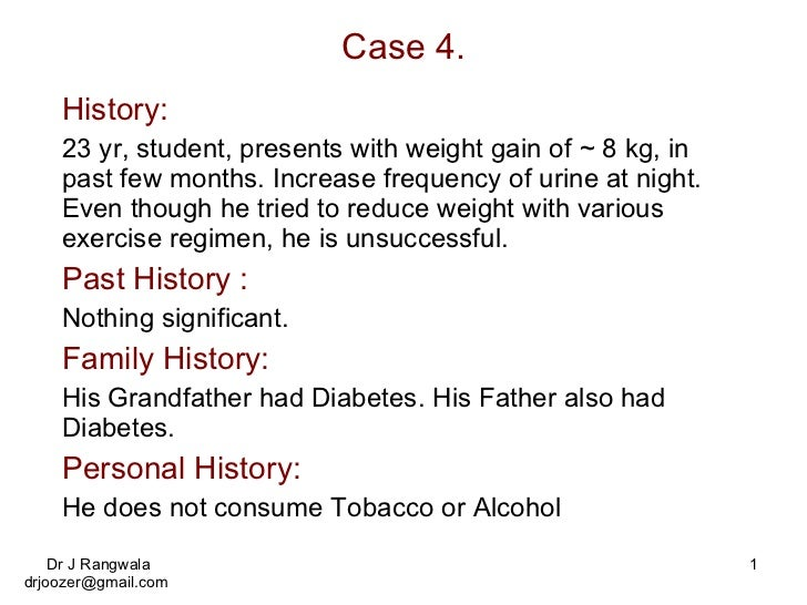 Case 4. History: 23 yr, student, presents with weight gain of ~ 8 kg, in past few months. Increase frequency of urine at n...