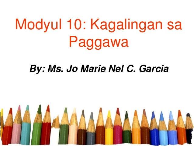 Modyul 10: Kagalingan sa Paggawa By: Ms. Jo Marie Nel C. Garcia