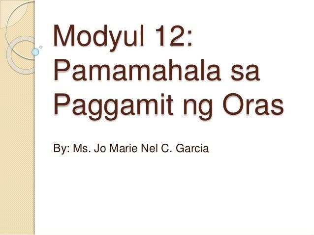 Modyul 12: Pamamahala sa Paggamit ng Oras By: Ms. Jo Marie Nel C. Garcia