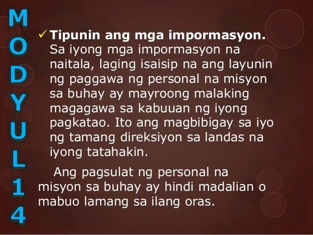 Sa pagbuo ng personal na misyon sa buhay, ito dapat ay nakatuon sa kung ano ang nasi mo na mangyari sa mga taglay mong kat...