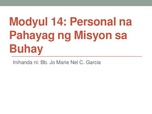 Modyul 14: Personal na Pahayag ng Misyon sa Buhay Inihanda ni: Bb. Jo Marie Nel C. Garcia