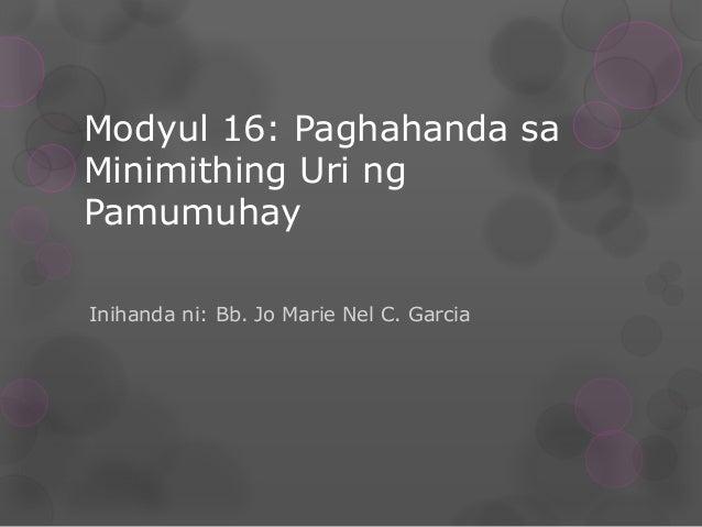 Modyul 16: Paghahanda sa Minimithing Uri ng Pamumuhay Inihanda ni: Bb. Jo Marie Nel C. Garcia