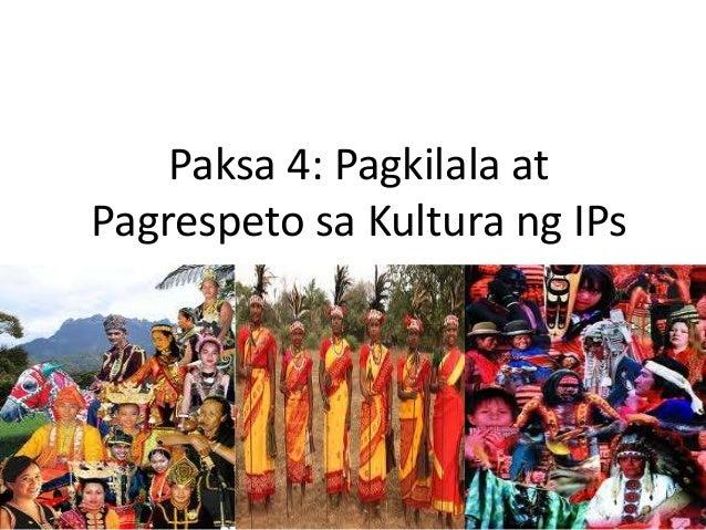 Paksa 4: Pagkilala at Pagrespeto sa Kultura ng IPs