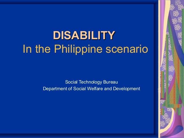 DISABILITYDISABILITY In the Philippine scenario Social Technology Bureau Department of Social Welfare and Development
