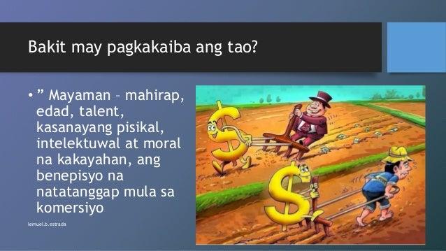 """Bakit may pagkakaiba ang tao? • """" Mayaman – mahirap, edad, talent, kasanayang pisikal, intelektuwal at moral na kakayahan,..."""