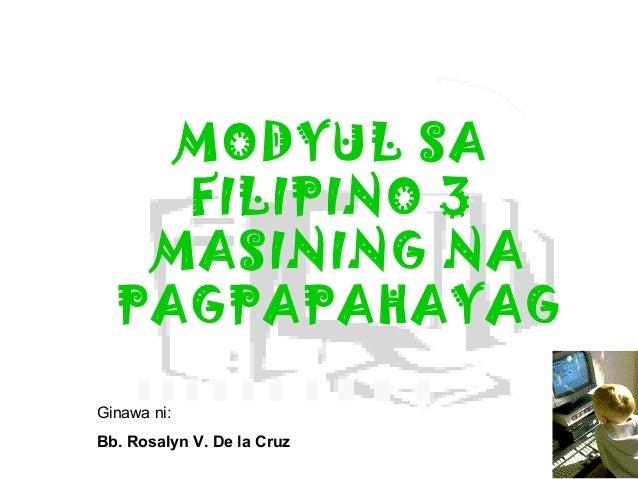MODYUL SA    FILIPINO 3   MASINING NA  PAGPAPAHAYAGGinawa ni:Bb. Rosalyn V. De la Cruz