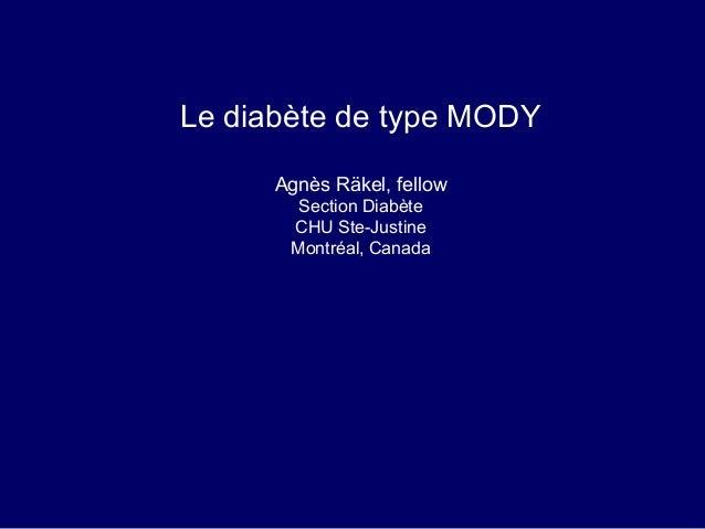 Le diabète de type MODY Agnès Räkel, fellow Section Diabète CHU Ste-Justine Montréal, Canada