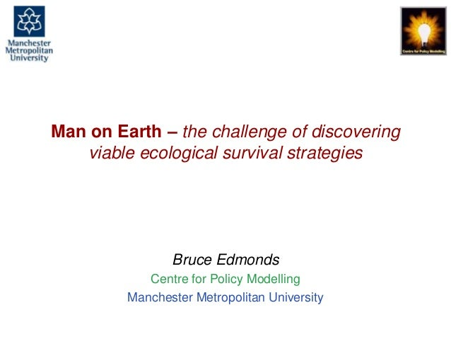 Man on Earth – the challenge of discovering viable ecological survival strategies, Bruce Edmonds, MABS, Paris, May 2014. s...