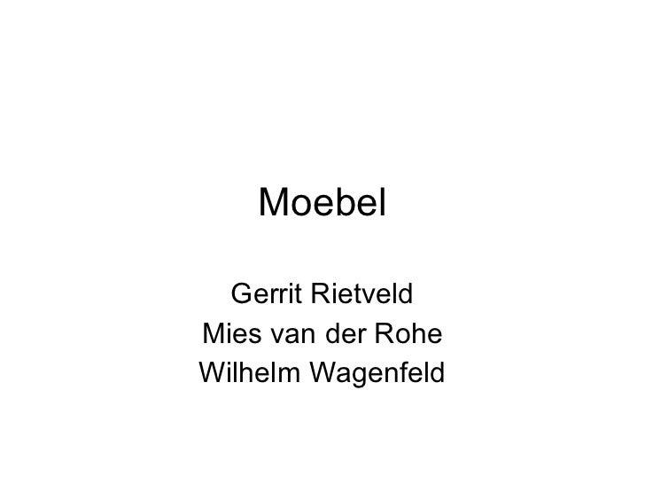 M oebel Gerrit Rietveld Mies van der Rohe Wilhelm Wagenfeld