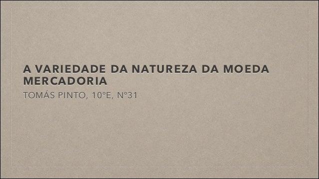 A VARIEDADE DA NATUREZA DA MOEDA MERCADORIA TOMÁS PINTO, 10ºE, Nº31