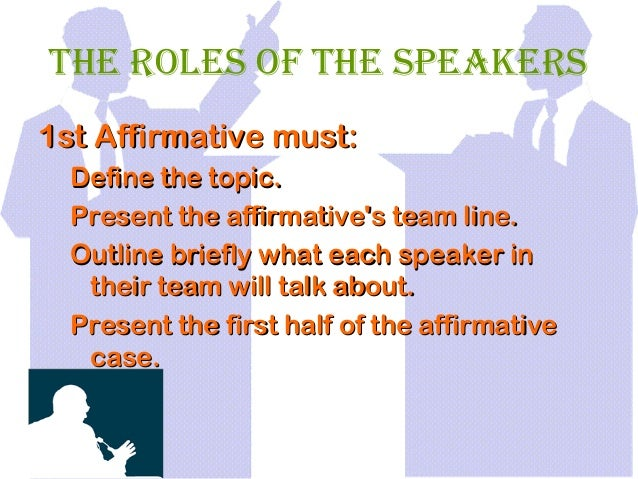 negative speakers roles In this tutorial we will be teaching how to debate and the role of the first negative speaker in debating what they should say, the structure of their debate, the order in which to.