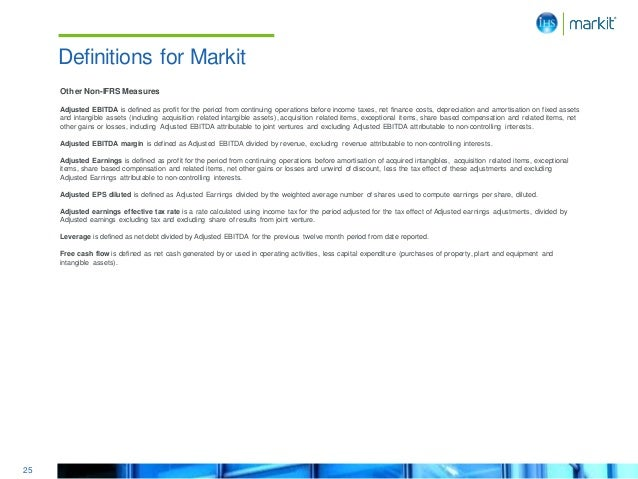 25 Definitions for Markit Other Non-IFRS Measures Adjusted EBITDA is defined as profit for the period from continuing oper...