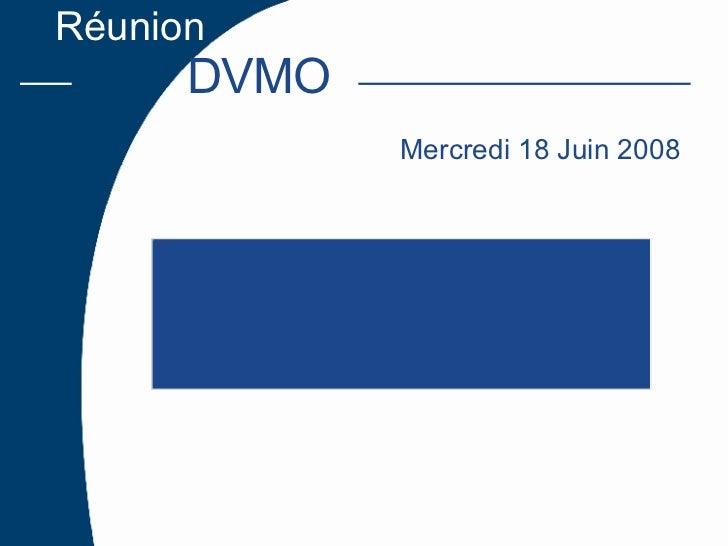 Réunion  DVMO Mercredi 18 Juin 2008