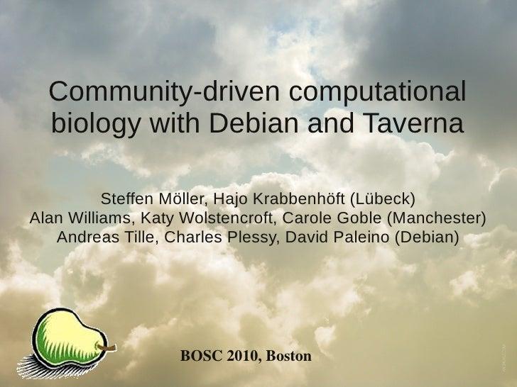 Community-driven computational   biology with Debian and Taverna            Steffen Möller, Hajo Krabbenhöft (Lübeck) Alan...