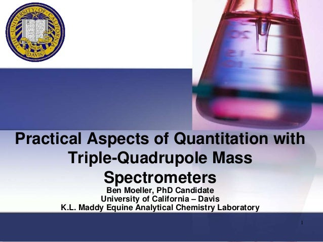 Practical Aspects of Quantitation with Triple-Quadrupole Mass Spectrometers Ben Moeller, PhD Candidate University of Calif...