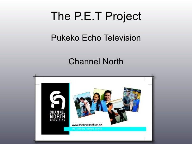 The P.E.T Project Pukeko Echo Television      Channel North