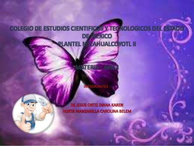 COLEGIO DE ESTUDIOS CIENTIFICOS Y TECNOLOGICOS DEL ESTADO DE MEXICO PLANTEL NEZAHUALCOYOTL II  MATERIA : M4S2 INTEGRANTES ...