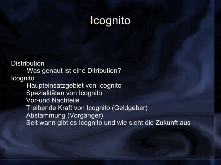 Icognito <ul><li>Distribution </li></ul><ul><li>Was genaut ist eine Ditribution? </li></ul><ul><li>Icognito </li></ul><ul>...
