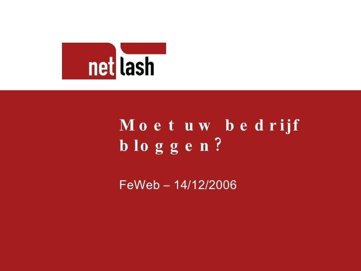 Titel tekst Beschrijving slide Moet uw bedrijf bloggen? FeWeb – 14/12/2006