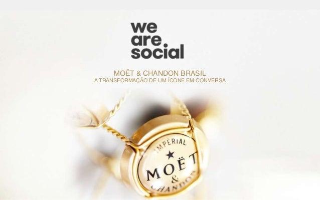MOËT & CHANDON BRASIL A TRANSFORMAÇÃO DE UM ÍCONE EM CONVERSA