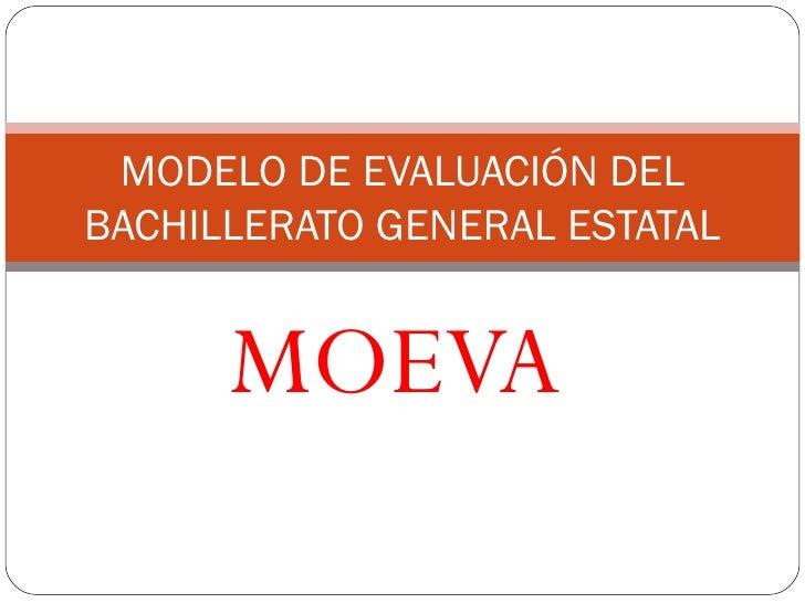 MOEVA MODELO DE EVALUACIÓN DEL BACHILLERATO GENERAL ESTATAL