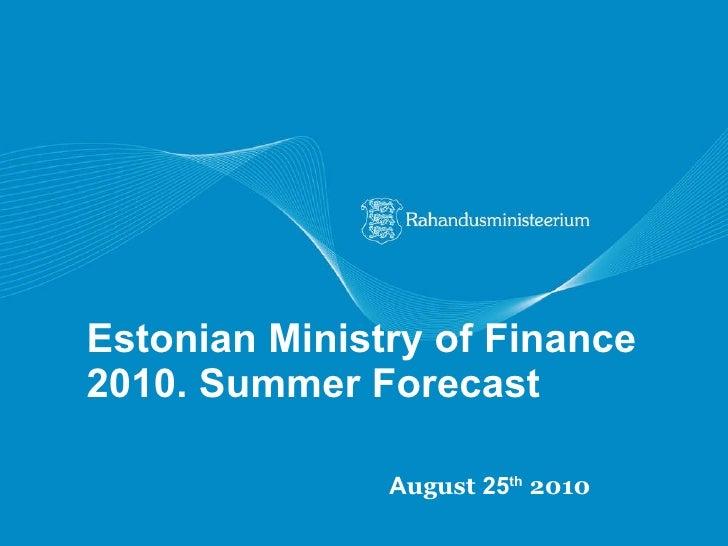 Estonian Ministry of Finance 2010. Summer Forecast A ugust  25 th   2010