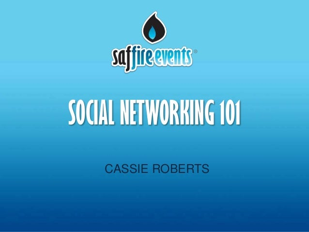 SOCIAL NETWORKING 101    CASSIE ROBERTS