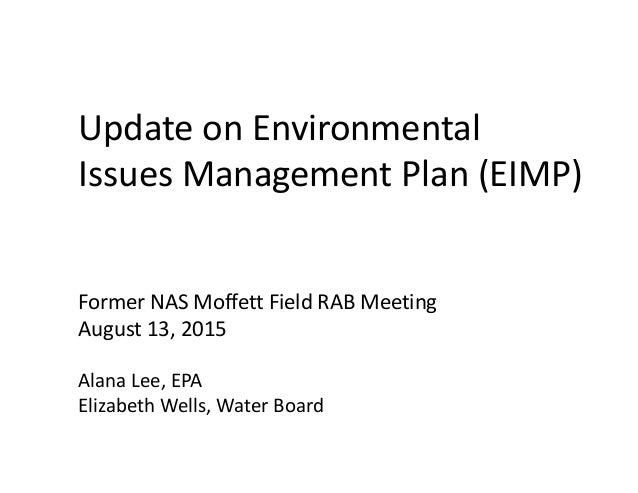 Update on Environmental  Issues Management Plan (EIMP) Former NAS Moffett Field RAB Meeting August 13, 2015 Alana Lee, EPA...