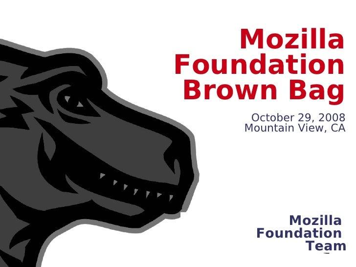 Mozilla Foundation Brown Bag      October 29, 2008     Mountain View, CA             Mozilla      Foundation           Team