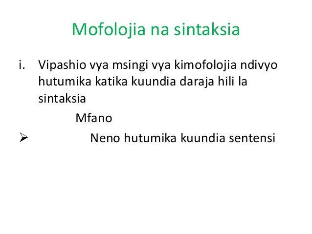 Mofolojia na sintaksia i. Vipashio vya msingi vya kimofolojia ndivyo hutumika katika kuundia daraja hili la sintaksia Mfan...