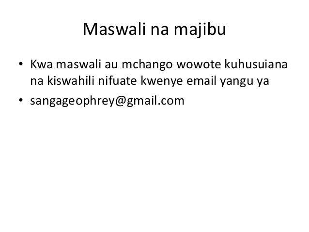 Maswali na majibu • Kwa maswali au mchango wowote kuhusuiana na kiswahili nifuate kwenye email yangu ya • sangageophrey@gm...