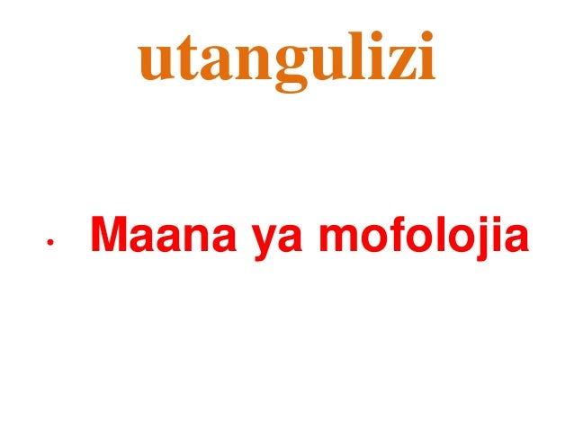 utangulizi •  Maana ya mofolojia