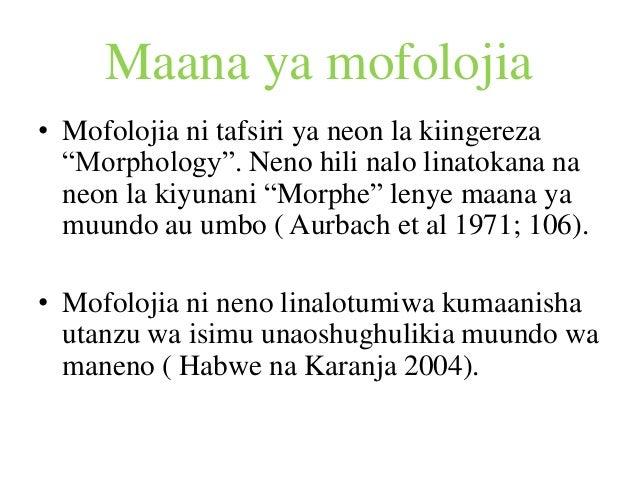 """Maana ya mofolojia • Mofolojia ni tafsiri ya neon la kiingereza """"Morphology"""". Neno hili nalo linatokana na neon la kiyunan..."""