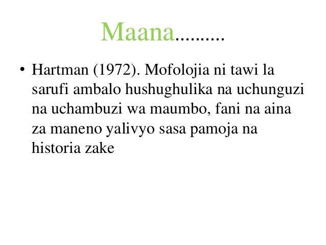 Maana.......... • Hartman (1972). Mofolojia ni tawi la sarufi ambalo hushughulika na uchunguzi na uchambuzi wa maumbo, fan...
