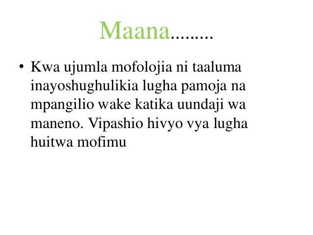 Maana......... • Kwa ujumla mofolojia ni taaluma inayoshughulikia lugha pamoja na mpangilio wake katika uundaji wa maneno....