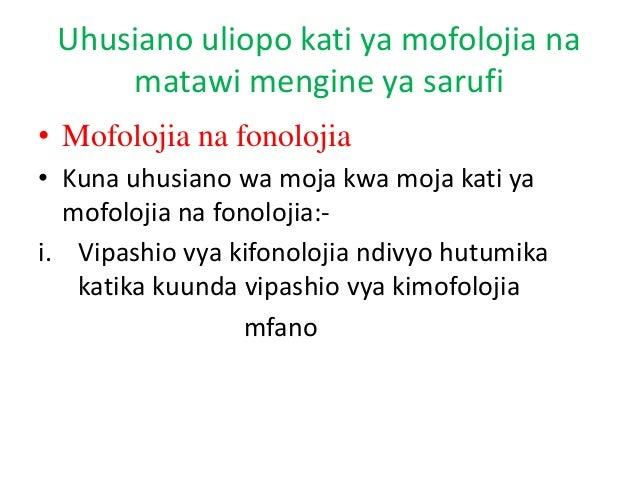 Uhusiano uliopo kati ya mofolojia na matawi mengine ya sarufi • Mofolojia na fonolojia • Kuna uhusiano wa moja kwa moja ka...