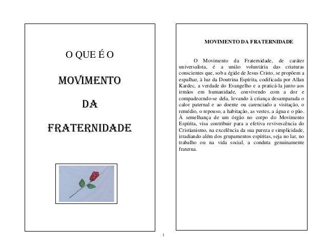 1 O QUE É O MOVIMENTO DA FRATERNIDADE MOVIMENTO DA FRATERNIDADE O Movimento da Fraternidade, de caráter universalista, é a...