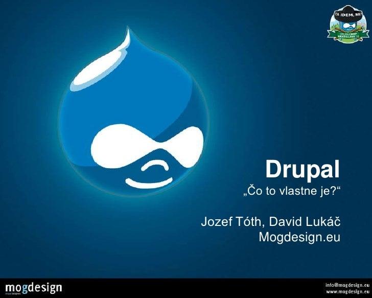 """Drupal""""Čo to vlastne je?""""Jozef Tóth, David LukáčMogdesign.eu<br />"""
