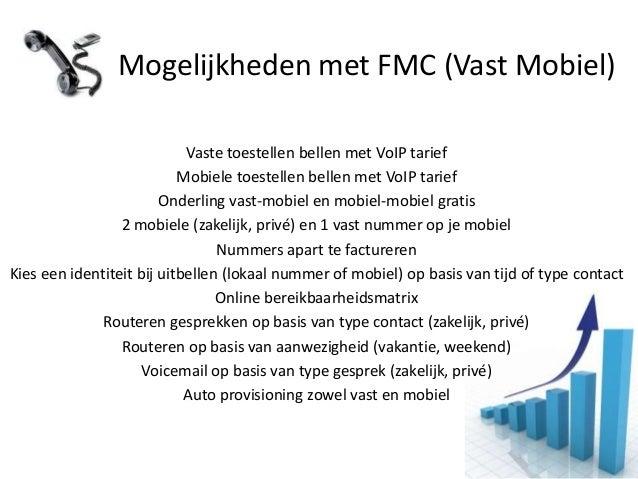 Mogelijkheden met FMC (Vast Mobiel)                            Vaste toestellen bellen met VoIP tarief                    ...