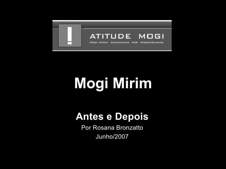 Mogi Mirim Antes e Depois Por Rosana Bronzatto Junho/2007