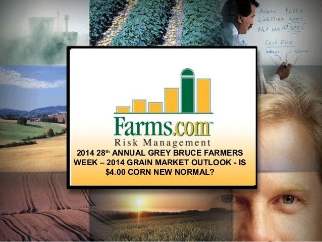 2014 28th ANNUAL GREY BRUCE FARMERS WEEK – 2014 GRAIN MARKET OUTLOOK - IS $4.00 CORN NEW NORMAL?  1