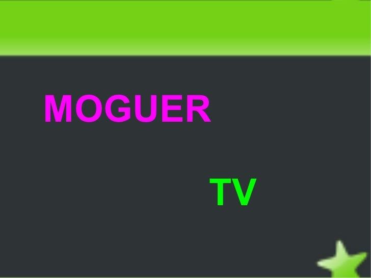 MOGUER     TV