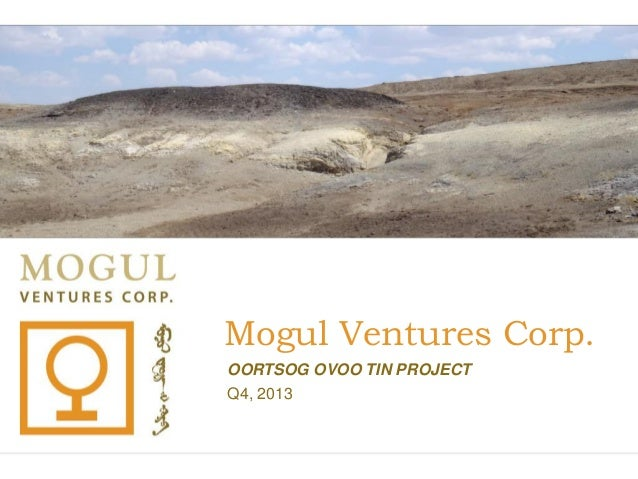 Mogul Ventures Corp. OORTSOG OVOO TIN PROJECT Q4, 2013