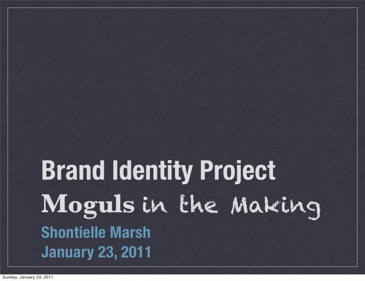 Brand Identity Project                  Moguls in the Making                  Shontielle Marsh                  January 23...