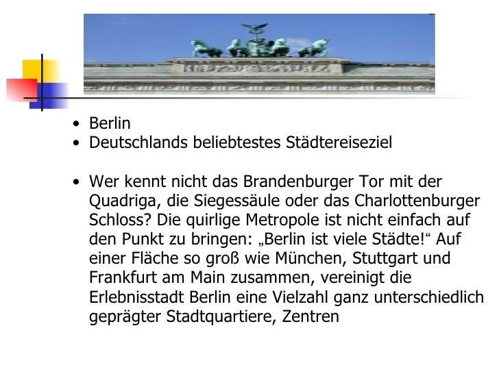 <ul><ul><li>Berlin </li></ul></ul><ul><ul><li>Deutschlands beliebtestes Städtereiseziel </li></ul></ul><ul><ul><li>Wer ken...