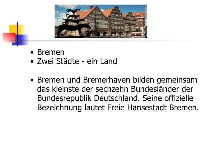 <ul><ul><li>Bremen </li></ul></ul><ul><ul><li>Zwei Städte - ein Land </li></ul></ul><ul><ul><li>Bremen und Bremerhaven bil...