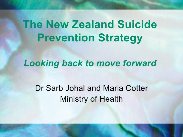 The New Zealand Suicide  Prevention StrategyLooking back to move forward  Dr Sarb Johal and Maria Cotter        Ministry o...
